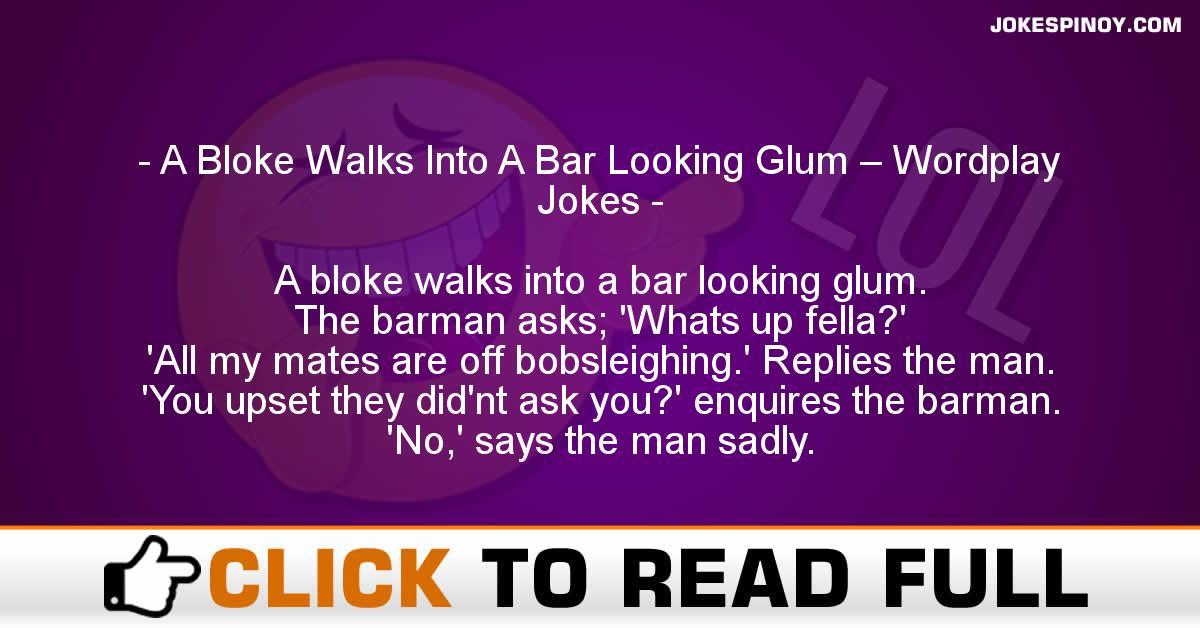 A Bloke Walks Into A Bar Looking Glum – Wordplay Jokes