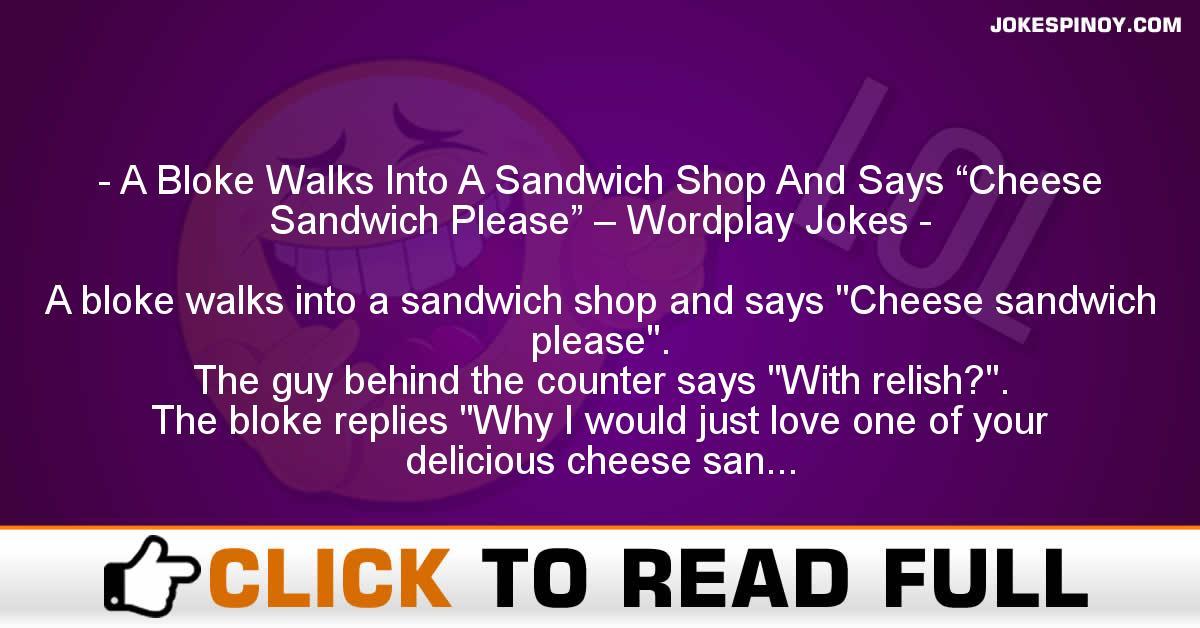 "A Bloke Walks Into A Sandwich Shop And Says ""Cheese Sandwich Please"" – Wordplay Jokes"