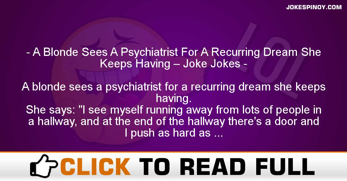 A Blonde Sees A Psychiatrist For A Recurring Dream She Keeps Having – Joke Jokes