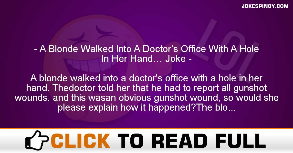 A Blonde Walked Into A Doctor's Office With A Hole In Her Hand… Joke