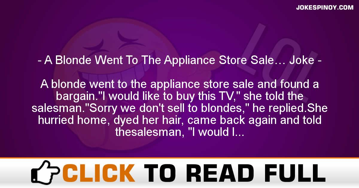 A Blonde Went To The Appliance Store Sale… Joke