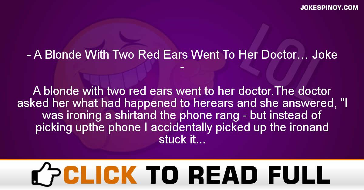 A Blonde With Two Red Ears Went To Her Doctor… Joke