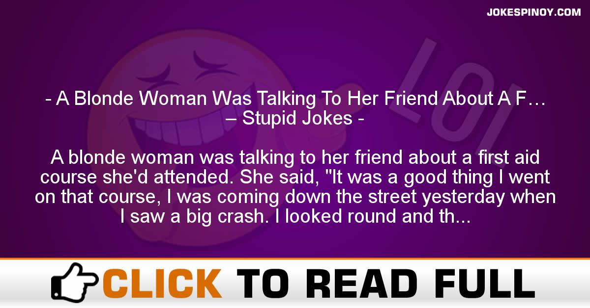 A Blonde Woman Was Talking To Her Friend About A F… – Stupid Jokes
