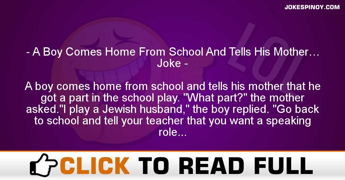A Boy Comes Home From School And Tells His Mother… Joke