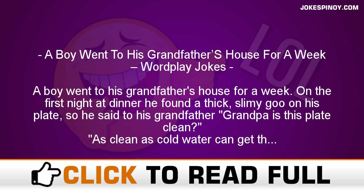 A Boy Went To His Grandfather'S House For A Week – Wordplay Jokes