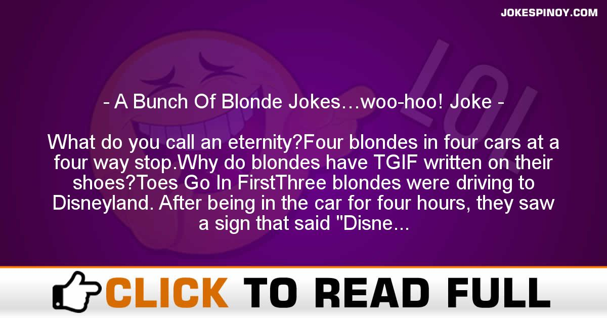 A Bunch Of Blonde Jokes…woo-hoo! Joke