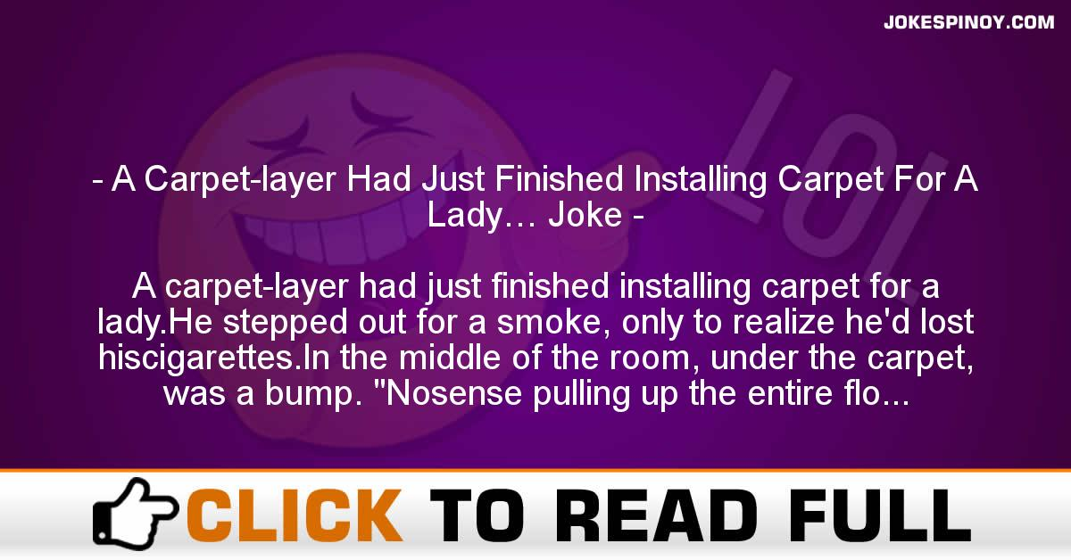 A Carpet-layer Had Just Finished Installing Carpet For A Lady… Joke