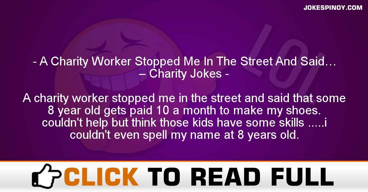 A Charity Worker Stopped Me In The Street And Said… – Charity Jokes