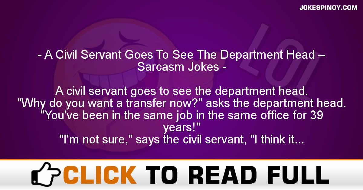 A Civil Servant Goes To See The Department Head – Sarcasm Jokes