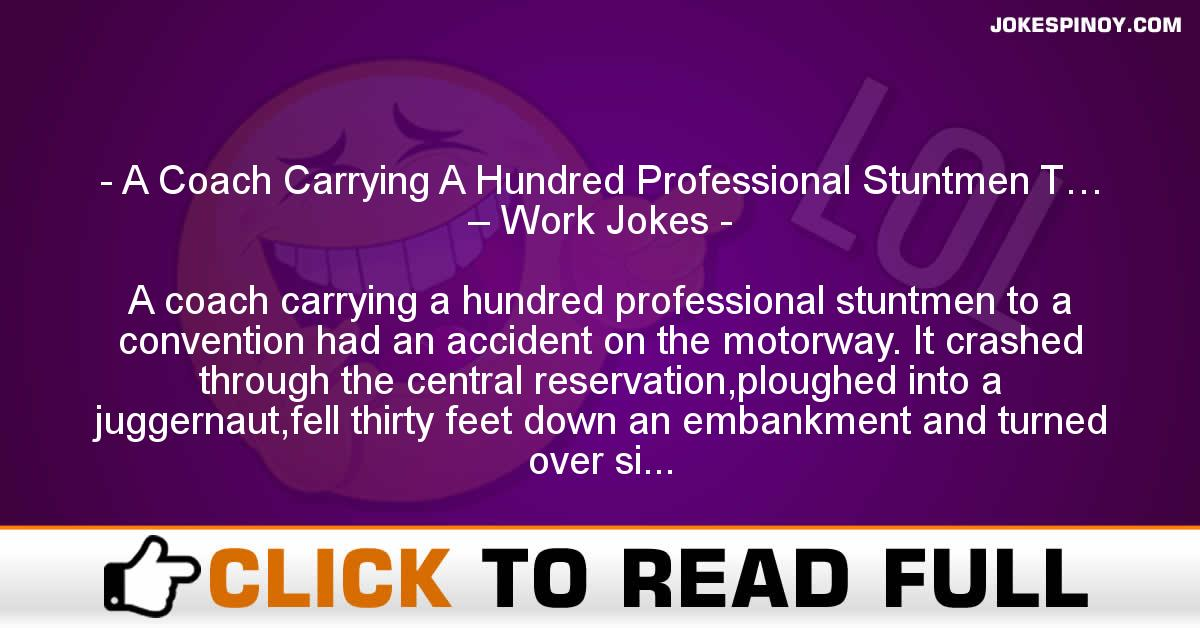 A Coach Carrying A Hundred Professional Stuntmen T… – Work Jokes