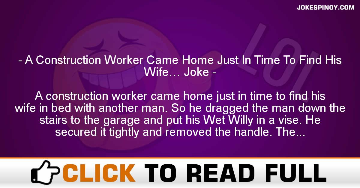 A Construction Worker Came Home Just In Time To Find His Wife… Joke