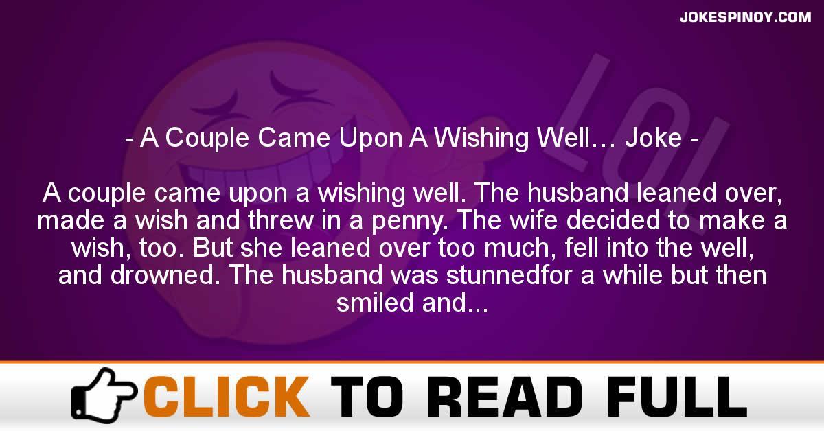 A Couple Came Upon A Wishing Well… Joke