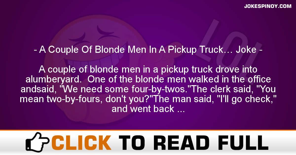 A Couple Of Blonde Men In A Pickup Truck… Joke