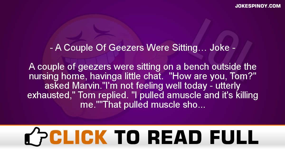 A Couple Of Geezers Were Sitting… Joke