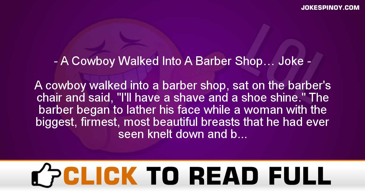 A Cowboy Walked Into A Barber Shop… Joke