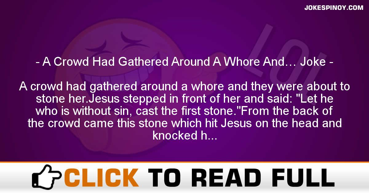 A Crowd Had Gathered Around A Whore And… Joke