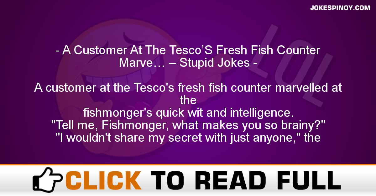A Customer At The Tesco'S Fresh Fish Counter Marve… – Stupid Jokes