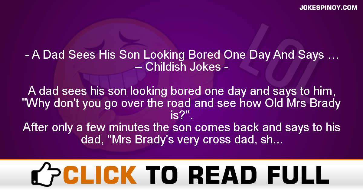 A Dad Sees His Son Looking Bored One Day And Says … – Childish Jokes