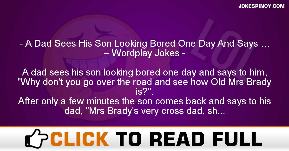 A Dad Sees His Son Looking Bored One Day And Says … – Wordplay Jokes