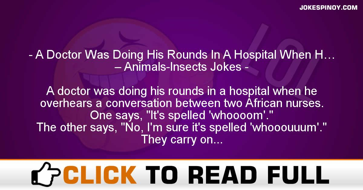 A Doctor Was Doing His Rounds In A Hospital When H… – Animals-Insects Jokes