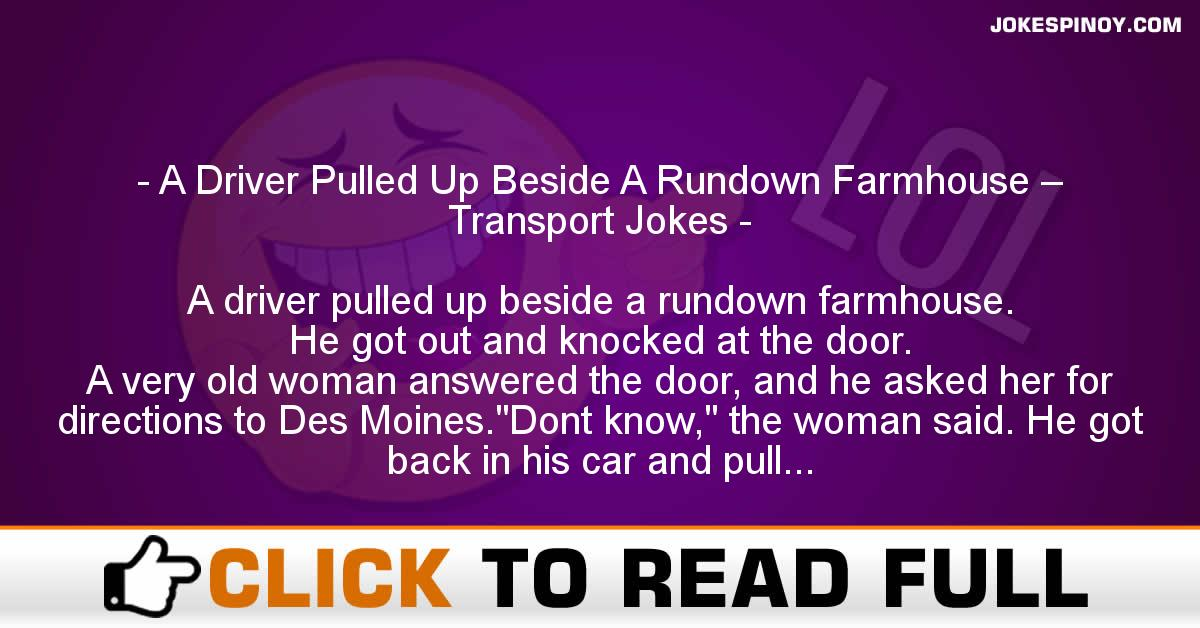 A Driver Pulled Up Beside A Rundown Farmhouse – Transport Jokes