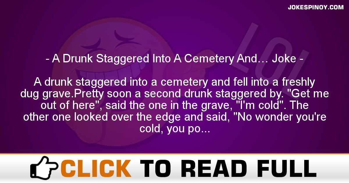 A Drunk Staggered Into A Cemetery And… Joke