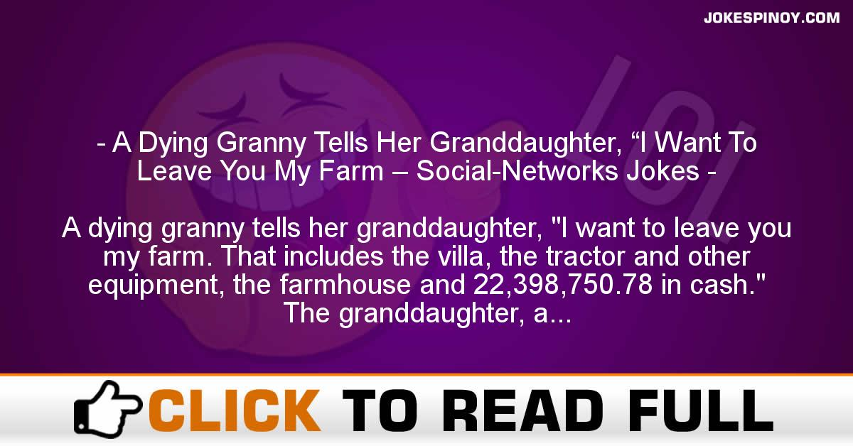 "A Dying Granny Tells Her Granddaughter, ""I Want To Leave You My Farm – Social-Networks Jokes"