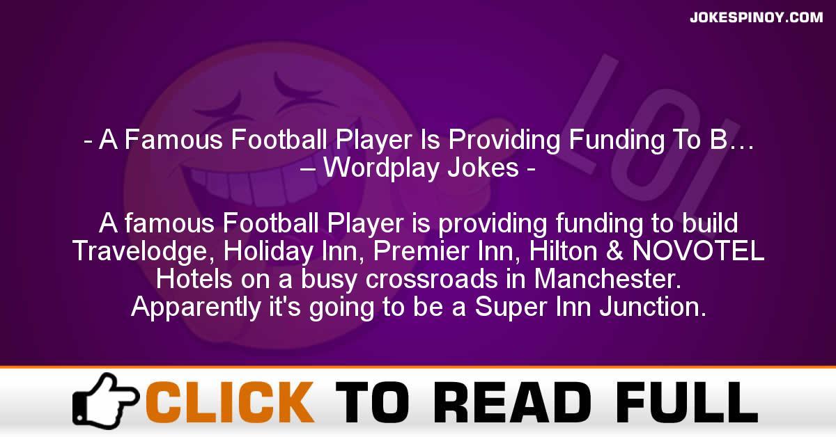 A Famous Football Player Is Providing Funding To B… – Wordplay Jokes