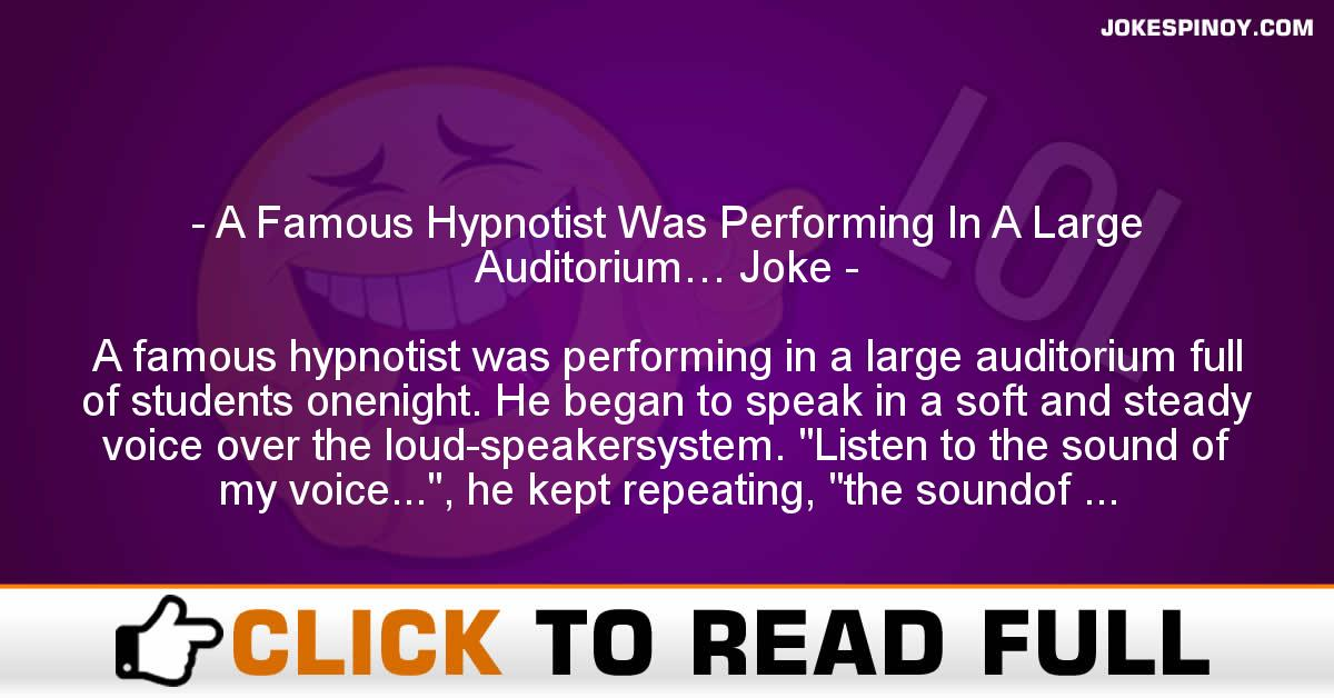 A Famous Hypnotist Was Performing In A Large Auditorium… Joke