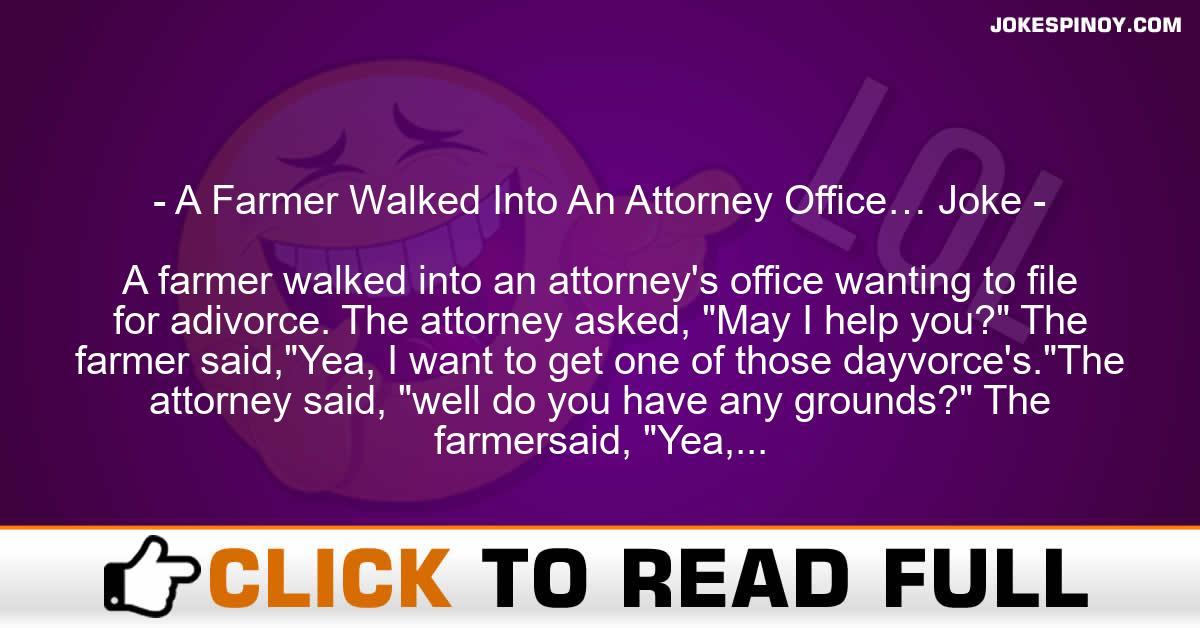 A Farmer Walked Into An Attorney Office… Joke