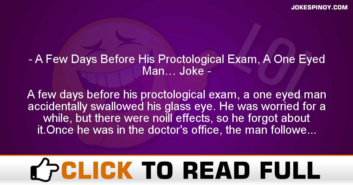 A Few Days Before His Proctological Exam, A One Eyed Man… Joke