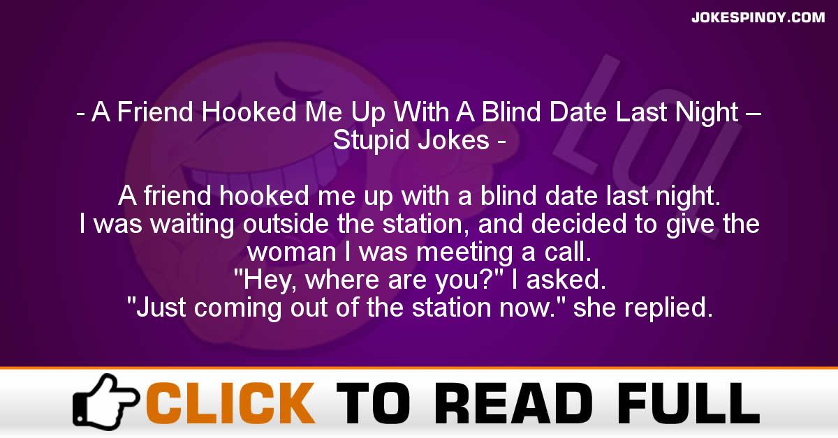 A Friend Hooked Me Up With A Blind Date Last Night – Stupid Jokes