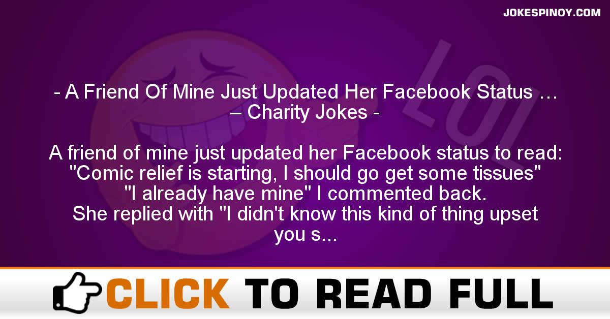 A Friend Of Mine Just Updated Her Facebook Status … – Charity Jokes