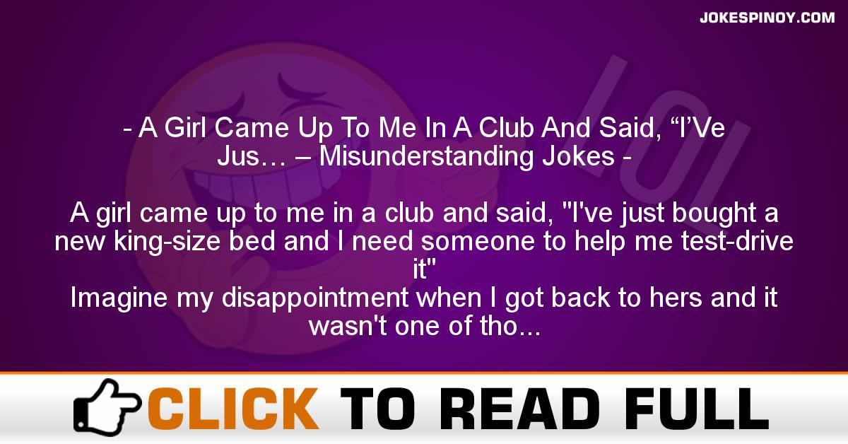"""A Girl Came Up To Me In A Club And Said, """"I'Ve Jus… – Misunderstanding Jokes"""