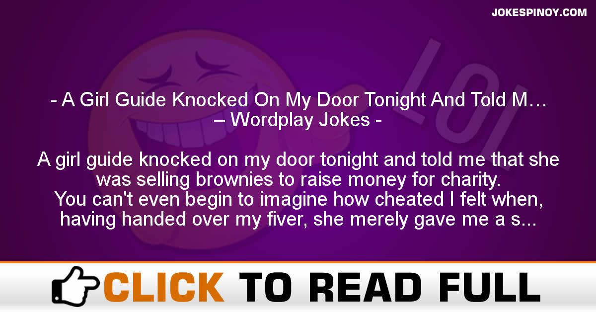 A Girl Guide Knocked On My Door Tonight And Told M… – Wordplay Jokes