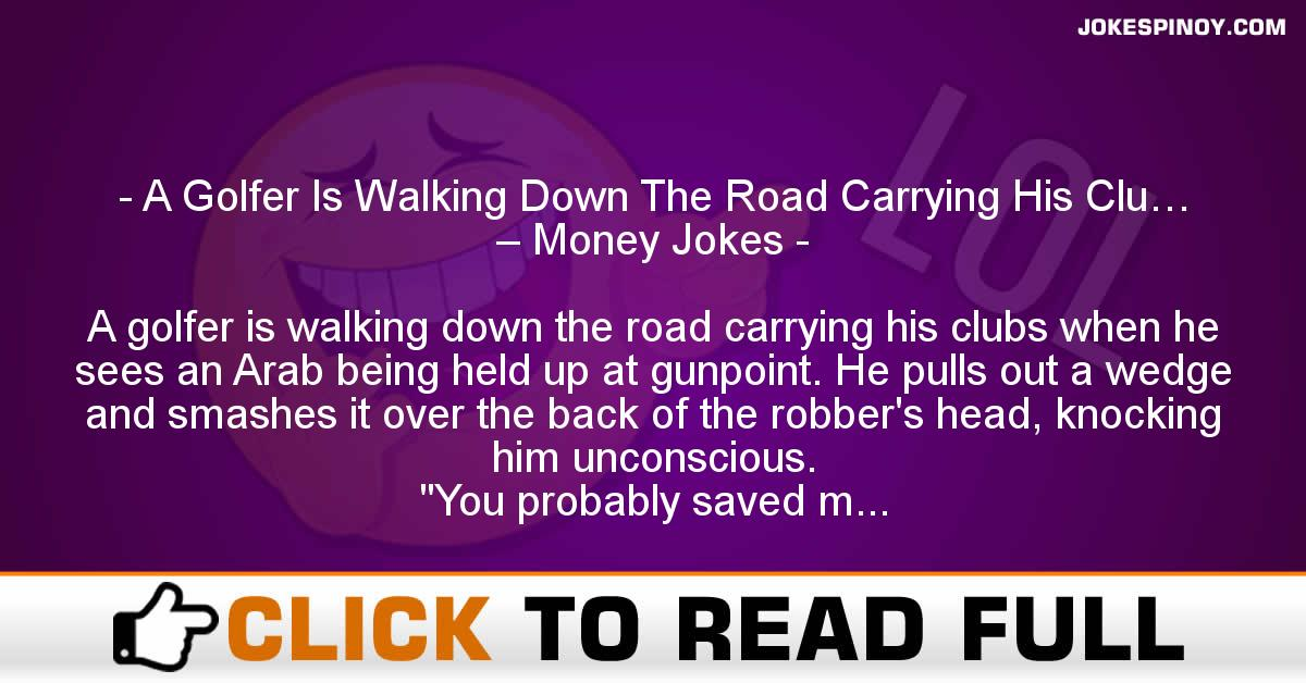 A Golfer Is Walking Down The Road Carrying His Clu… – Money Jokes