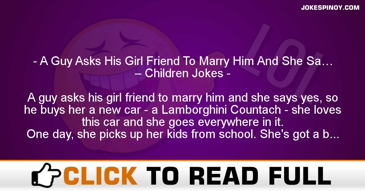 A Guy Asks His Girl Friend To Marry Him And She Sa… – Children Jokes