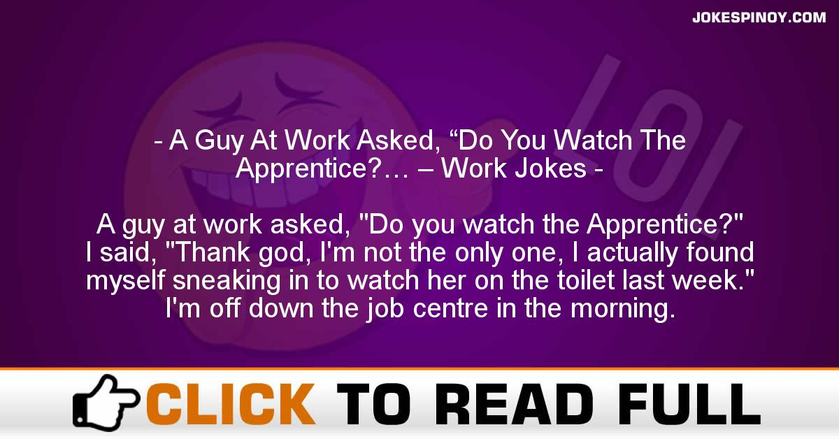 """A Guy At Work Asked, """"Do You Watch The Apprentice?… – Work Jokes"""