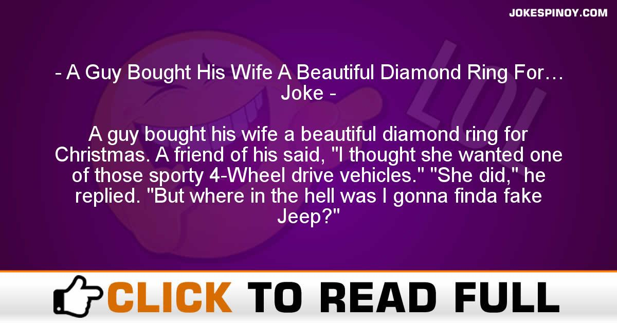 A Guy Bought His Wife A Beautiful Diamond Ring For… Joke