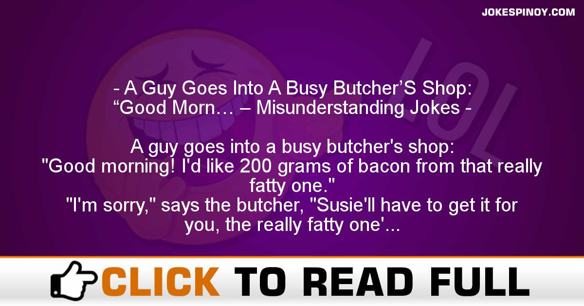 "A Guy Goes Into A Busy Butcher'S Shop:  ""Good Morn… – Misunderstanding Jokes"