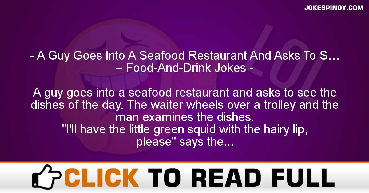 A Guy Goes Into A Seafood Restaurant And Asks To S… – Food-And-Drink Jokes