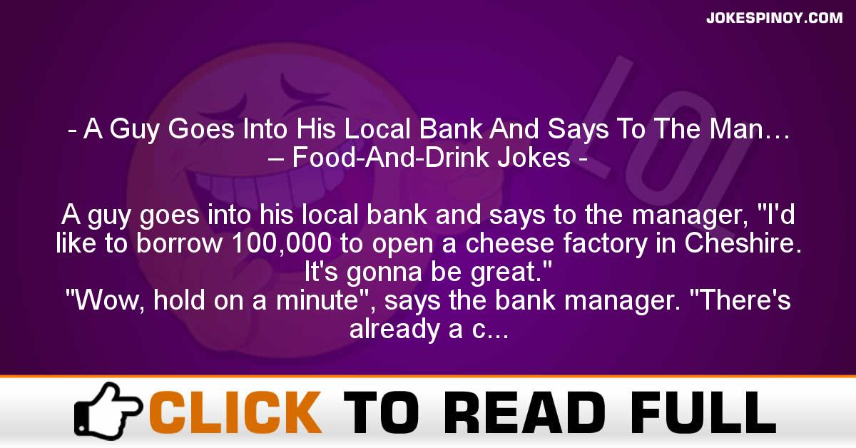 A Guy Goes Into His Local Bank And Says To The Man… – Food-And-Drink Jokes