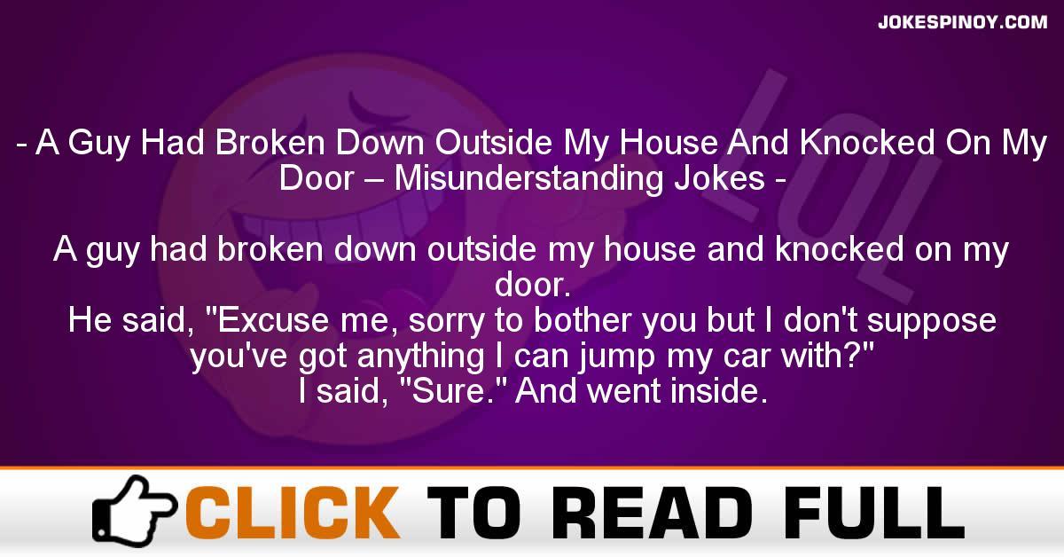 A Guy Had Broken Down Outside My House And Knocked On My Door – Misunderstanding Jokes