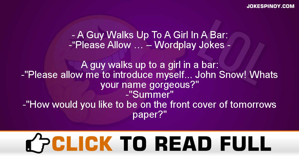 "A Guy Walks Up To A Girl In A Bar: -""Please Allow … – Wordplay Jokes"