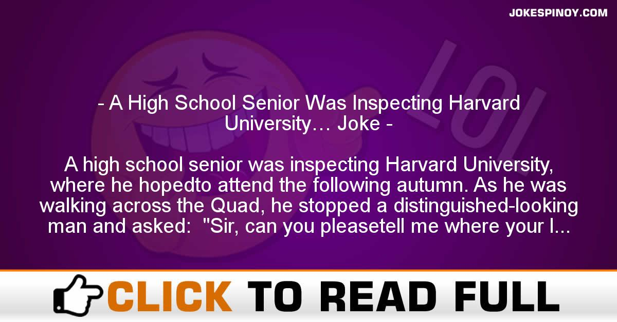 A High School Senior Was Inspecting Harvard University… Joke