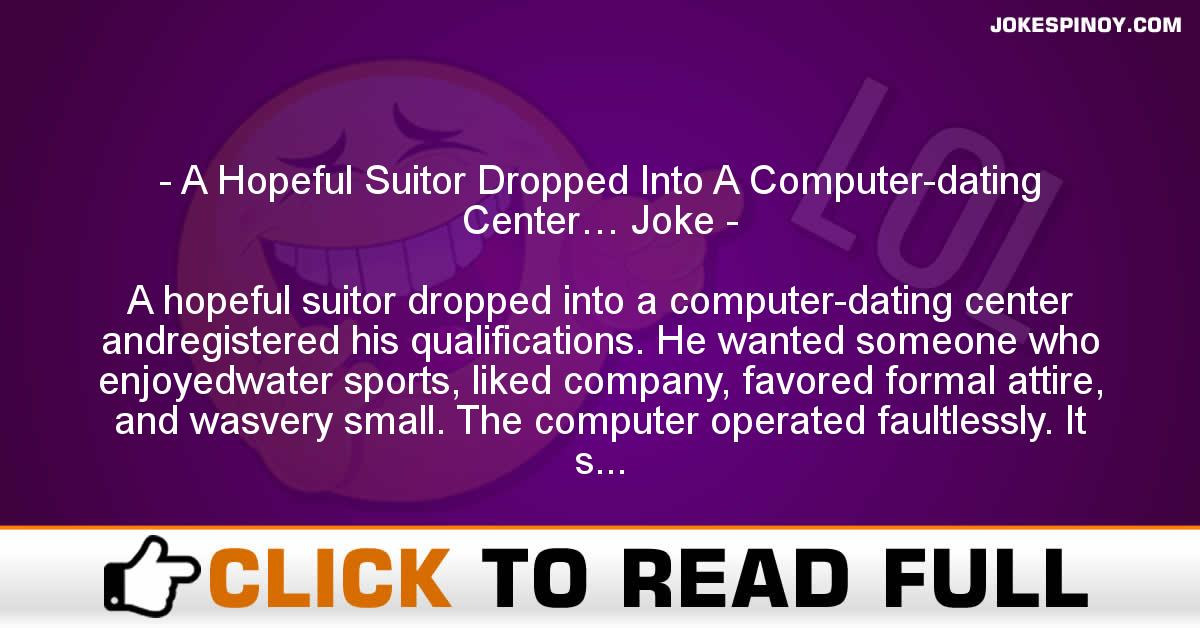 A Hopeful Suitor Dropped Into A Computer-dating Center… Joke