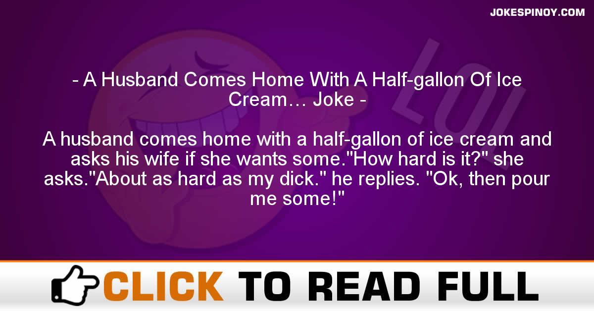 A Husband Comes Home With A Half-gallon Of Ice Cream… Joke