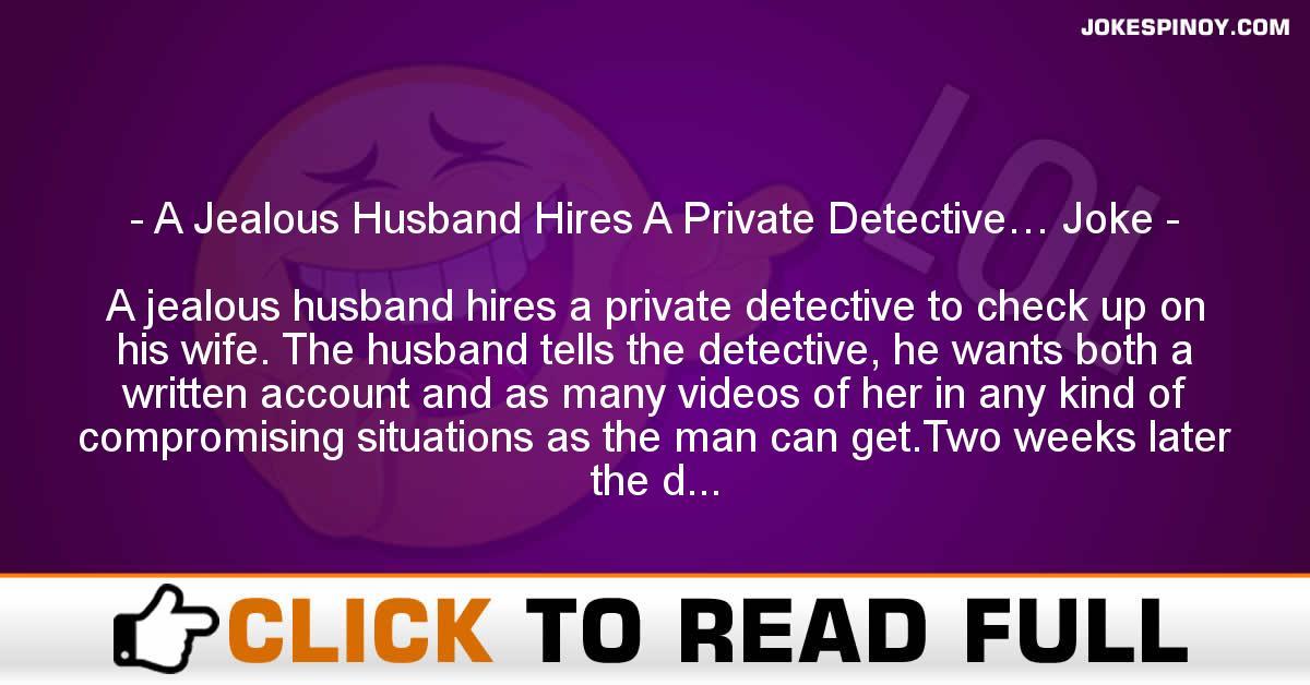 A Jealous Husband Hires A Private Detective… Joke