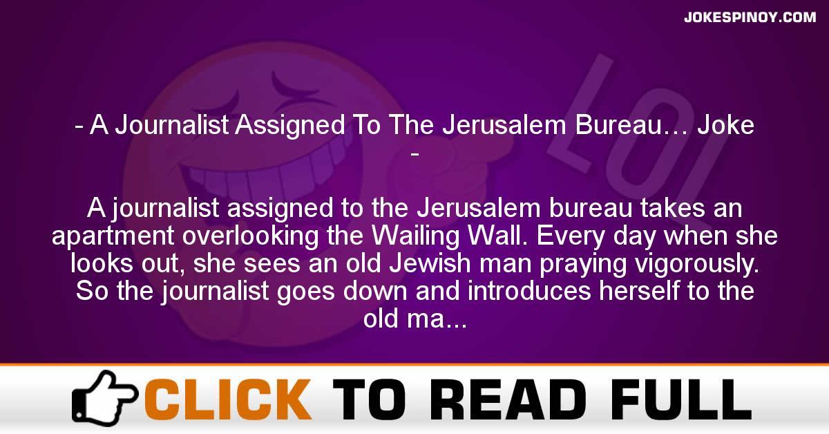 A Journalist Assigned To The Jerusalem Bureau… Joke