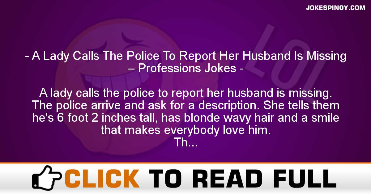 A Lady Calls The Police To Report Her Husband Is Missing – Professions Jokes